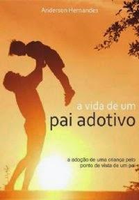A Vida de um Pai Adotivo, por Anderson Hernandes