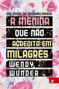 A Menina Que Não Acredita em Milagres, por Wendy Wunder