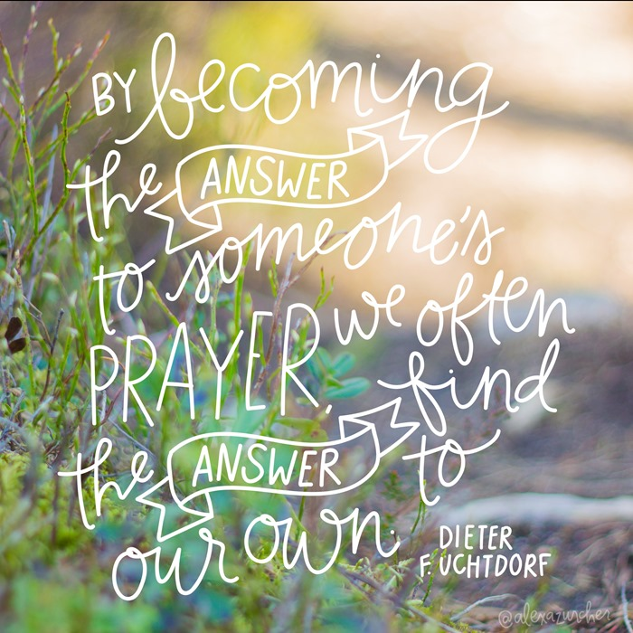 by becoming the answer to someones prayer
