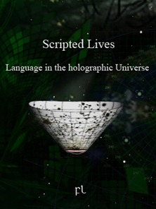 Scripted Lives: Language in the holographic Universe
