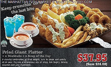 MANHATTAN FISH MARKET 2013 1 FOR 1 OFFERS  Fried Giant Seafood Platter fish fingers calamari, shrimps, mushrooms  Grilled Gala Platter Manhattan Flaming Seafood Platter mocktails 2 Soup SEAFOOD PLATTER DEALS pasta dessert coffee