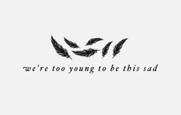 Make a difference in the world ;) - We are too young to be this sad quote with feathers graphics
