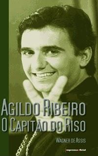 Agildo Ribeiro - O Capitão do Riso, por Wagner de Assis