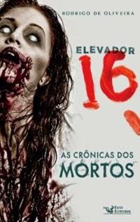 Elevador 16 - As Crônicas dos Mortos, por Rodrigo de Oliveira