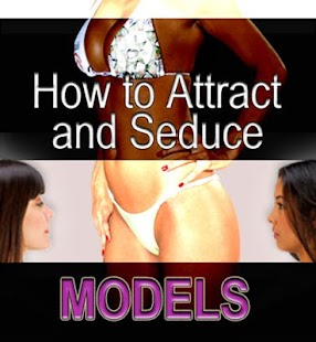 To Attract and Seduce Models