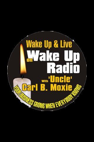Wake Up Radio w Carl B. Moxie