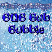 Bub Bub Bubble