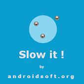 Slow It !