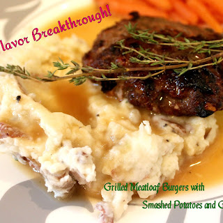 Grilled Meatloaf Burgers with Gravy on Smashed Potatoes!
