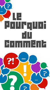 Lastest Le Pourquoi du comment APK for Android