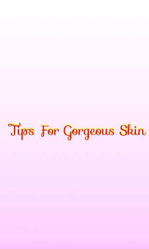 Tips For Gorgeous Skin