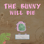 The Bunny will die