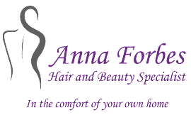 Anna Forbes, Hair and Beauty Specialist in the Comfort of your home