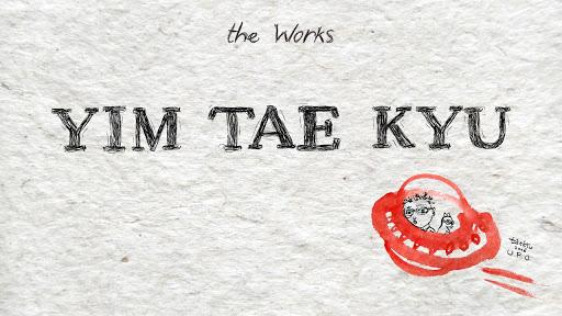 The works: YIM TAE KYU