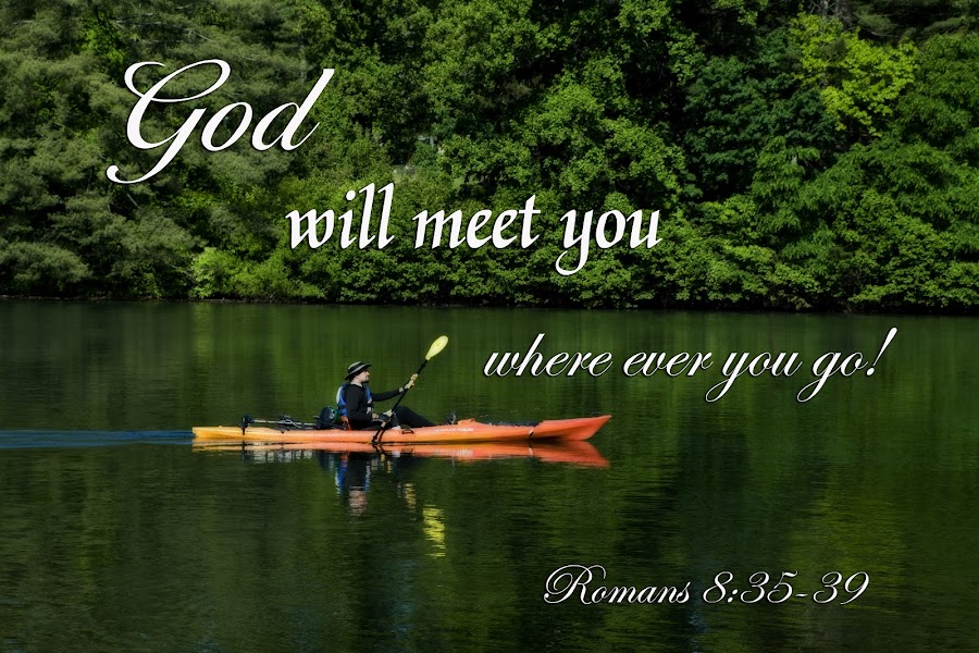 God will meet you wherever you go. by Steven Faucette - Typography Quotes & Sentences ( kayaker, new testament, scripture, bible )