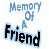 The Memory of A Friend (MAOF)