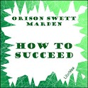 How to Succeed by O.S. Marden