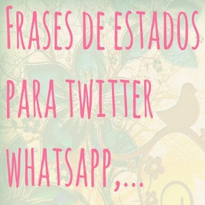 Frases y estados para twitter whatsapp android apps - Estados bonitos para twitter ...