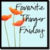 Favorite Things Friday.25