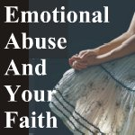 Emotional Abuse and Your Faith