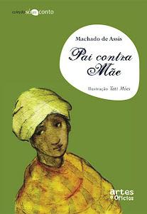 Pai Contra Mãe, por Machado de Assis