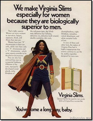 We make Virginia Slims especially for women because they are biologically superiour to me