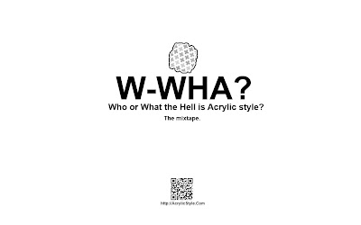 Who or What the Hell is Acrylic style? The mixtape.