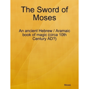 The Sword Of Moses An Ancient Hebrew Aramaic Book Of Magic Cover
