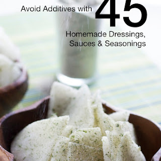 Avoid Additives with 45 Homemade Dressings, Sauces, and Seasonings