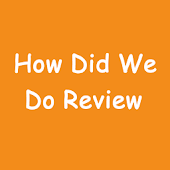 How Did We Do Review