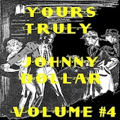 Yours Truly Johnny Dollar V 4