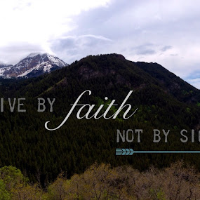 Faith by Gabi Dearing - Landscapes Mountains & Hills ( mountains, utah, faith, green, quote )