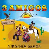 3 Amigos - Virginia Beach, VA.