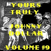 Yours Truly Johnny Dollar V 9