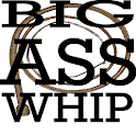 Big Ass Whip! Free Edition
