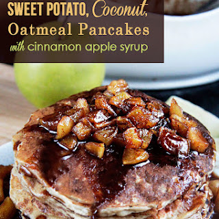 Sweet Potato Oatmeal Coconut Pancakes (with Cinnamon Apple Syrup)