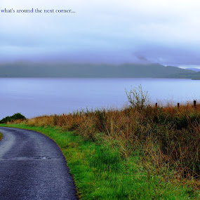 Mystery corner by Shona McQuilken - Typography Captioned Photos ( hills, tarmac, text, corner, bend, weather, lake, caption, loch, road, quotation, mist,  )