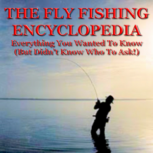 Fly Fishing Encyclopedia