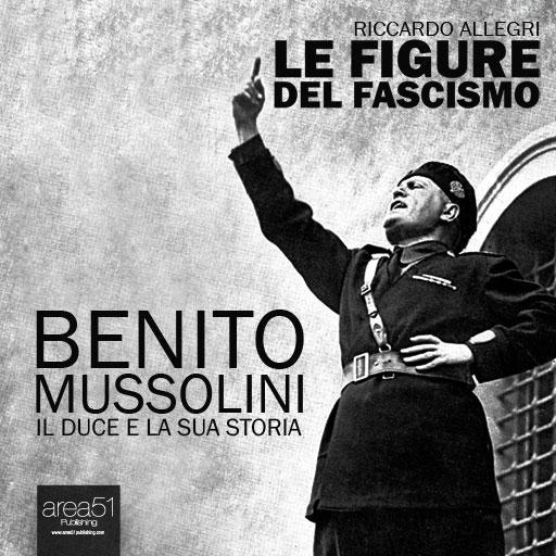 Benito Mussolini. La storia