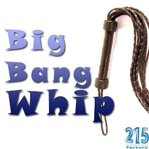 Big Bang Whip App for Android Smartphones